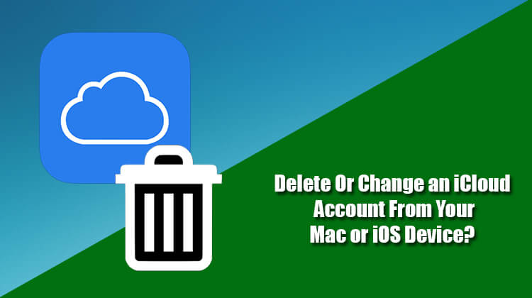 Delete Or Change an iCloud Account From Your Mac or iOS Device