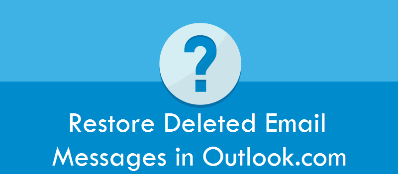 Restore Deleted Email Messages in Outlook.com